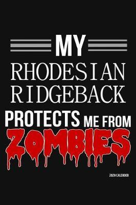 My Rhodesian Ridgeback Protects Me From Zombies 2020 Calender by Harriets Dogs