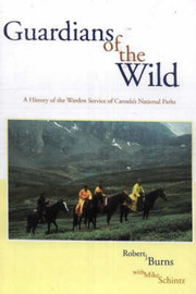 Guardians of the Wild: A History of the Warden Service of Canada's National Parks by Robert J Burns image