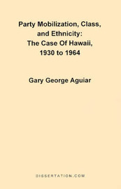 Party Mobilization, Class, and Ethnicity by Gary George Aguiar