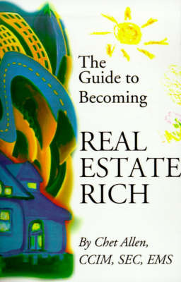 The Guide to Becoming Real Estate Rich by Chet Allen image