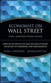 Economist on Wall Street (Peter L. Bernstein's Finance Classics) by Peter L Bernstein