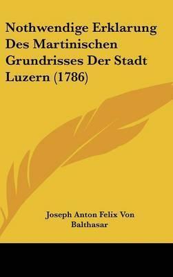 Nothwendige Erklarung Des Martinischen Grundrisses Der Stadt Luzern (1786) by Joseph Anton Felix Von Balthasar
