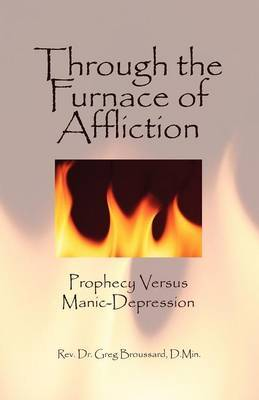 Through the Furnace of Affliction by Rev. Dr. Greg Broussard D. Min.