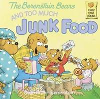 Berenstain Bears and Too Much Junk Food by Stan And Jan Berenstain Berenstain