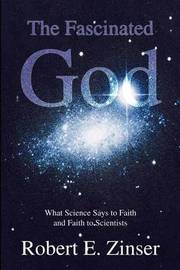 The Fascinated God: What Science Says to Faith and Faith to Scientists by Robert E. Zinser image