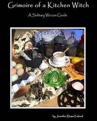 Grimoire of a Kitchen Witch by Jennifer Dawn Toland