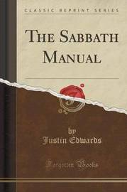 The Sabbath Manual (Classic Reprint) by Justin Edwards
