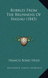 Bubbles from the Brunnens of Nassau (1843) by Francis Bond Head