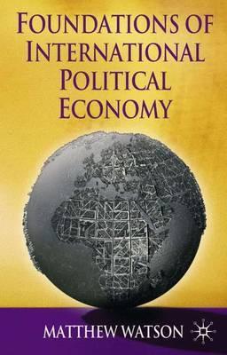 Foundations of International Political Economy by Matthew Watson image
