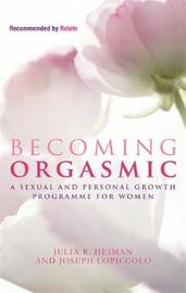 Becoming Orgasmic: A Sexual and Personal Growth Programme for Women by Julia R. Heiman
