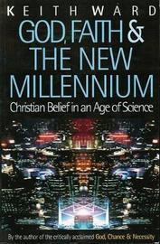 God, Faith and the New Millennium by Keith Ward