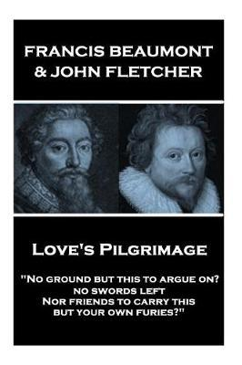 Francis Beaumont & John Fletcher - Love's Pilgrimage by Francis Beaumont image