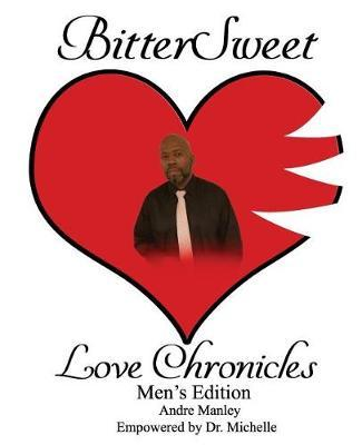 BitterSweet Love Chronicles Men's Edition by Andre Manley