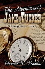 The Adventures of Jake Tucker Grandfather's Watch by Thomas M Brooks image
