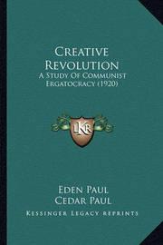 Creative Revolution: A Study of Communist Ergatocracy (1920) by Cedar Paul