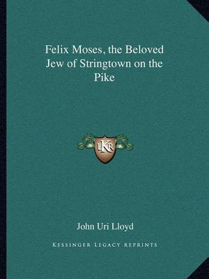 Felix Moses, the Beloved Jew of Stringtown on the Pike by John Uri Lloyd image