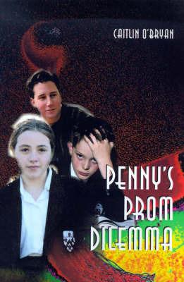 Penny's Prom Dilemma by Caitlin O'Bryan