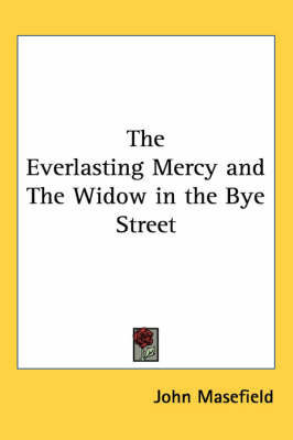 The Everlasting Mercy and The Widow in the Bye Street by John Masefield
