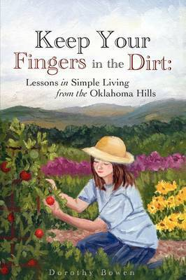 Keep Your Fingers in the Dirt by Dorothy Bowen