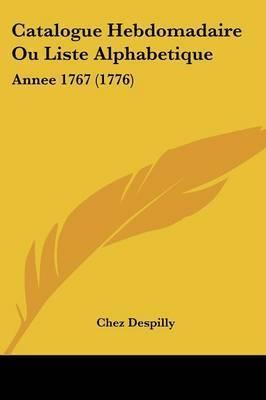 Catalogue Hebdomadaire Ou Liste Alphabetique: Annee 1767 (1776) by Chez Despilly
