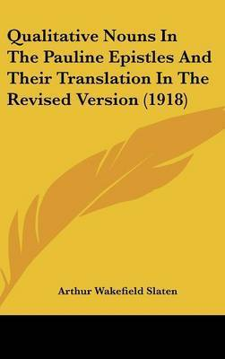 Qualitative Nouns in the Pauline Epistles and Their Translation in the Revised Version (1918) by Arthur Wakefield Slaten