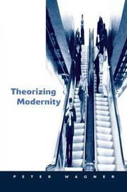 Theorizing Modernity by Peter Wagner image