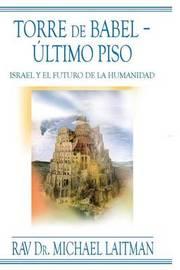 Torre de Babel ? Ultimo Piso by Rabbi Michael Laitman, PhD, Rav