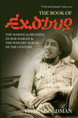 "The Book of ""Exodus"": The Making and Meaning of ""Bob Marley and the Wailers'"" Album of the Century by Vivien Goldman"
