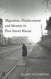 Migration, Displacement and Identity in Post-Soviet Russia by Hilary Pilkington image