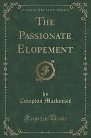 The Passionate Elopement (Classic Reprint) by Compton Mackenzie