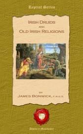 Irish Duids and Old Irish Religions by James Bonwick