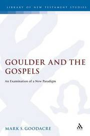 Goulder and the Gospels by Mark Goodacre