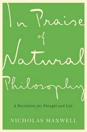 In Praise of Natural Philosophy by Nicholas Maxwell image