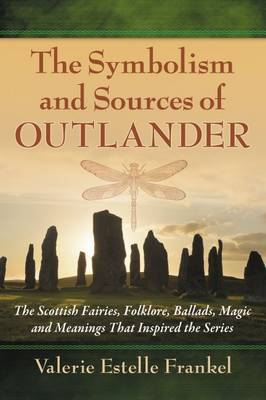 The Symbolism and Sources of Outlander by Valerie Estelle Frankel
