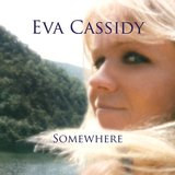 Somewhere by Eva Cassidy