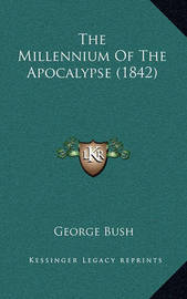 The Millennium of the Apocalypse (1842) by Former George Bush