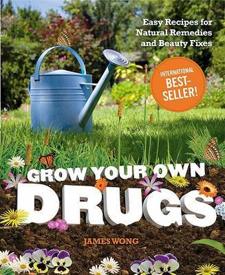 Grow Your Own Drugs: Easy Recipes for Natural Remedies and Beauty Fixes (US Ed.) by James Wong image