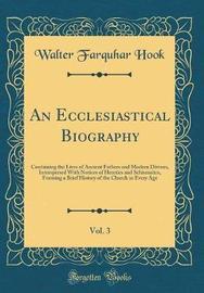 An Ecclesiastical Biography, Vol. 3 by Walter Farquhar Hook