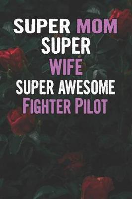 Super Mom Super Wife Super Awesome Fighter Pilot by Unikomom Publishing