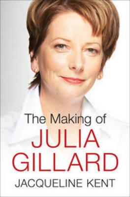 The Making of Julia Gillard by Jacqueline Kent image