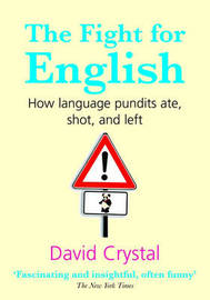 The Fight for English: How Language Pundits Ate, Shot, and Left by David Crystal