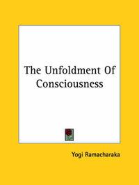 The Unfoldment of Consciousness by Yogi Ramacharaka