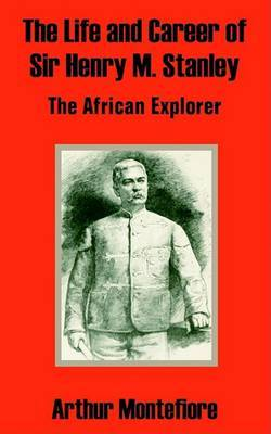 The Life and Career of Sir Henry M. Stanley: The African Explorer by Arthur Montefiore image