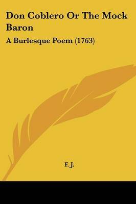 Don Coblero Or The Mock Baron: A Burlesque Poem (1763) by F J image