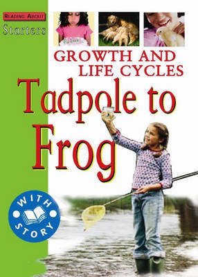Growth and Life Cycles: Tadpole to Frog by Stewart Ross