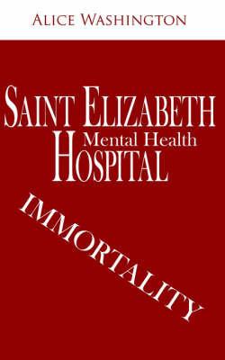 Saint Elizabeth Hospital - Mental Health: Immortality by Alice Washington