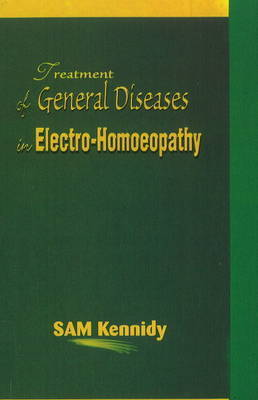 Treatment of General Diseases in Electro-Homoeopathy by S. Kennedy