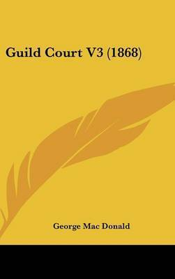 Guild Court V3 (1868) by George Mac Donald