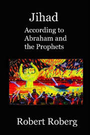 Jihad, According to Abraham and the Prophets by Robert Roberg image