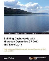 Building Dashboards with Microsoft Dynamics GP 2013 and Excel 2013 by Matt Keas